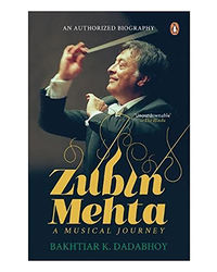Zubin Mehta: A Musical Journey: An Authorized Biography