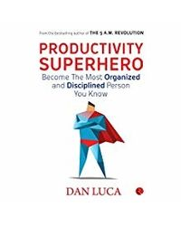 Productivity Superhero: Become The Most Organized And Disciplined Person You Know
