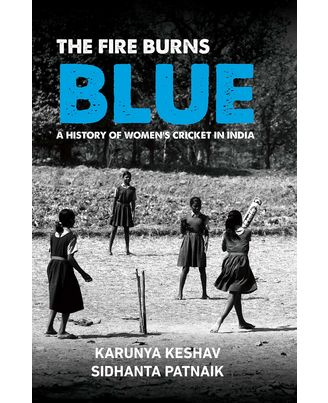 The Fire Burns Blue: A History of Women Cricket in India