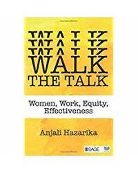 Walk the Talk: Women, Work, Equity, Effectiveness