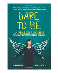 Dare To Be: 14 Fearless Women Who Gave Wings To Their Dreams