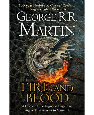 Fire and Blood: A History of the Targaryen Kings from Aegon the Conqueror to Aegon III as scribed by Archmaester Gyldayn