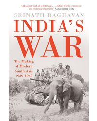 India's War: The Making of Modern South Asia 1939- 1945