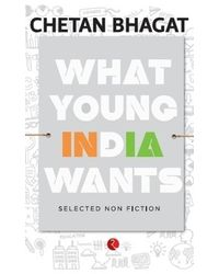 What Young India Wants: Selected Non- Fiction
