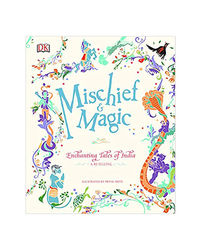 Mischief And Magic: Enchanting Tales Of India- A Retelling