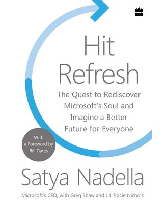 Hit Refresh: The Quest to Rediscover Microsoft' s Soul and Imagine a Better Future for Everyone