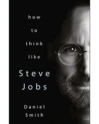 How to Think Like Steve Jobs