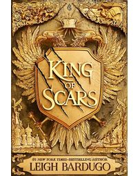 King Of Scars: Return To The Epic Fantasy World Of The Grishaverse, Where Magic And Science Collide