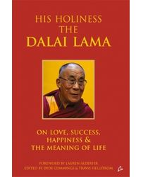 His Holiness: The Dalai Lama On Love, Success, Happiness and the Meaning of Life