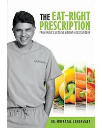 The Eat Right Prescription: From India's Leading Weight- Loss Surgeon
