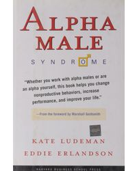 Alpha Male Syndrome: Curb the Belligerence, Channel the Brilliance