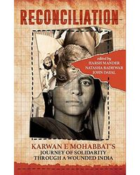 Reconciliation: Karwan e Mohabbat' s Journey of Solidarity through a Wounded India
