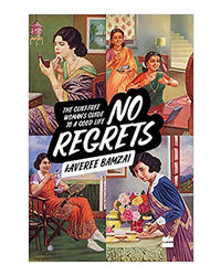 No Regrets: The Guilt- Free Woman's Guide To A Good Life
