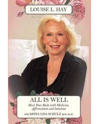 All Is Well: Heal Your Body With Medicine, Affirmation & Intuition