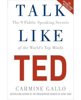 Talk Like Ted: The 9 Public Speaking Secrets of the World s Top Minds