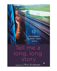 Tell Me A Long, Long Story: 12 Memorable Stories From India