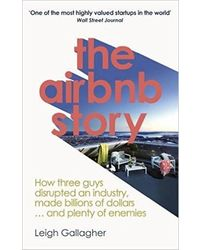 The Airbnb Story: How three guys disrupted an industry, made billions of dollars