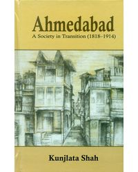 Ahmedabad: A Society In Transition (1818- 1914)