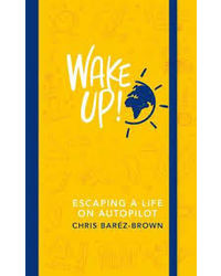 Wake Up! : Escaping a Life on Autopilot