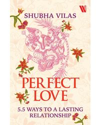 Perfect Love: 5.5 Ways to a Lasting Relationship