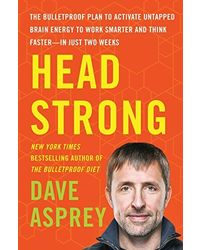 Head Strong: The Bulletproof Plan to Activate Untapped Brain Energy to Work Smarter and Think Faster- in Just Two Weeks