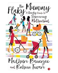 The Flaky Mummy: A Quirky Guide to Surviving Motherhood