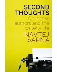 Second Thoughts: Books, Authors and the Writerly Life