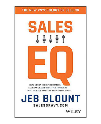 Sales Eq: How Ultra High Performers Leverage Sales- Specific Emotional Intelligence To Close The Complex Deal