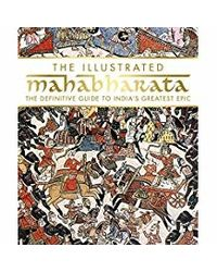 The Illustrated Mahabharata: The Definite Guide to India's Greatest Epic