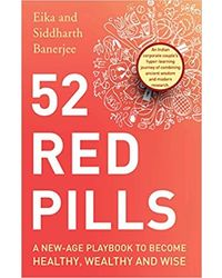 52 Red Pills: A New- Age Playbook to Become Healthy, Wealthy and Wise
