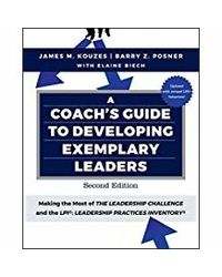 A Coach's Guide to Developing Exemplary Leaders: Making the Most of the Leadership Challenge and the Leadership Practices