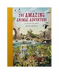 Amazing Animal Adventure: An Around- the- World Spotting Expedition