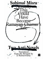This Could Have Become Ramayan Chamar's Tale: Two Anti- Novels