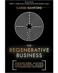 The Regenerative Business: How to Redesign Work, Cultivate Human Potential, and Realize Extraordinary Outcomes