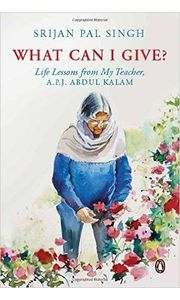 What Can I Give? Life lessons from My Teacher- Dr A. P. J. Abdul Kalam
