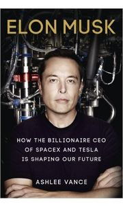ELON MUSK HOW THE BILLIONAIRE CEO OF SPACEX AND TESLA IS SHAPING OUR FUTURE Paperback– 14 Jun 2015