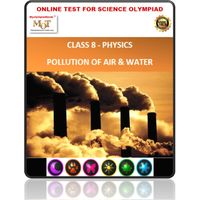 Class 8, Physics- Pollution of air & water, Online test for Science Olympiad