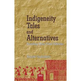 Indigeneity Tales and Alternatives: Revisiting Select Tribal Folk Tales
