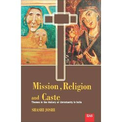 Mission, religion, and Caste: themes in the history of Christianity in India
