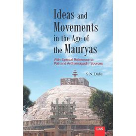 Ideas and Movements in the Age of the Mauryas: (With Special Reference to Pali and Ardhamagadhi Sources)