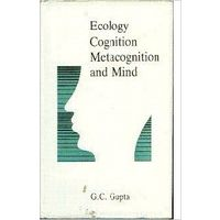 Ecology, Cognition, Metacognition and Mind