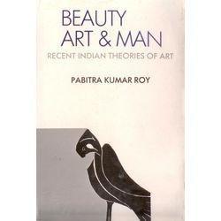 Beauty, Art and Man: recent Indian theories of Art