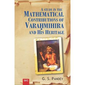 A Study in the Mathematical Contribution of Varahmihira and his heritage