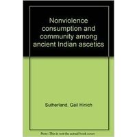 Nonviolence, Consumption and Community among Ancient Indian Ascetics