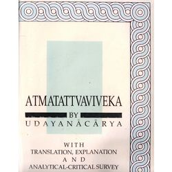 Atmatattvaviveka by Udayanacarya With Translation, Explanation and Analytical- Critical Survey