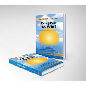 Forgive To Win! : End Self- Sabotage. Get Everything You Want (Hard Cover) by Walter E. Jacobson