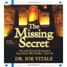 The Missing Secret: How to Use the Law of Attraction to Easily Attract What You Want. . . Every Time[ Abridged, Audiobook] [ Audio CD] Joe Vitale (Author, Reader)