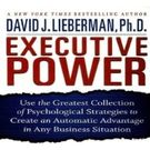 Executive Power: Use the Greatest Collection of Psychological Strategies to Create an Automatic Advantage in Any Business Situation (Your Coach in a Box) [ Audiobook, Unabridged] [ Audio CD] David J. Lieberman (Author, Reader)