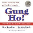 Gung Ho! : Turn On the People in Any Organization[ Abridged, Audiobook] [ Audio CD] Kenneth Blanchard (Author) , Sheldon Bowles (Author) , Agnes Herrmann (Reader)